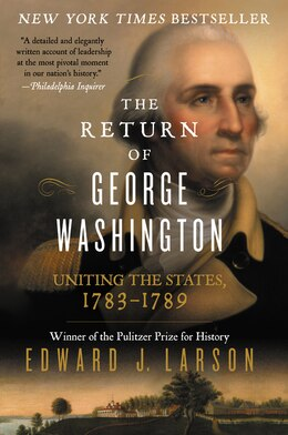 Book The Return of George Washington: Uniting the States, 1783-1789 by Edward Larson