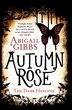 Autumn Rose: A Dark Heroine Novel by Abigail Gibbs