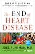 The End Of Heart Disease: The Eat To Live Plan To Prevent And Reverse Heart Disease by Joel Fuhrman