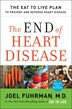 The End Of Heart Disease: The Eat To Live Plan To Prevent And Reverse Heart Disease