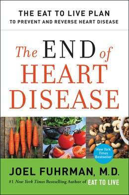 Book The End Of Heart Disease: The Eat To Live Plan To Prevent And Reverse Heart Disease by Joel Fuhrman