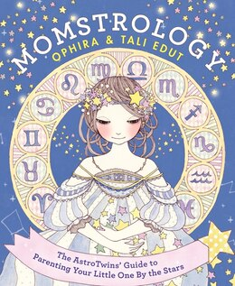 Book Momstrology: The Astrotwins' Guide To Parenting Your Little One By The Stars by Ophira Edut