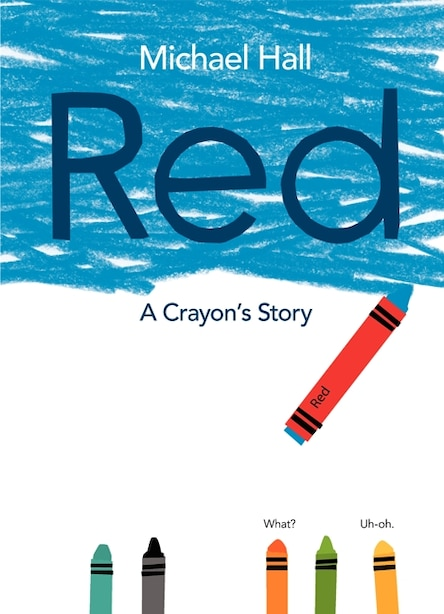 Red: A Crayon's Story by Michael Hall