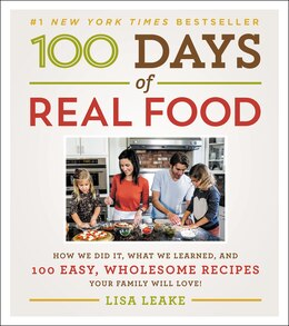 Book 100 Days Of Real Food: How We Did It, What We Learned, And 100 Easy, Wholesome Recipes Your Family… by Lisa Leake