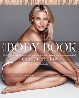 Book The Body Book: The Law Of Hunger, The Science Of Strength, And Other Ways To Love Your Amazing Body by Cameron Diaz