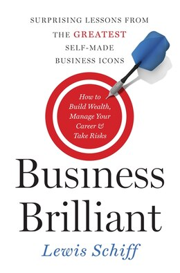 Book Business Brilliant: Surprising Lessons From The Greatest Self-made Business Icons by Lewis Schiff