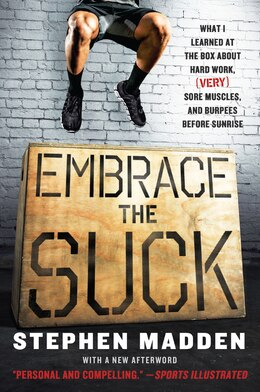 Book Embrace The Suck: What I learned at the box about hard work, (very) sore muscles, and burpees… by Stephen Madden