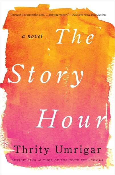 The Story Hour: A Novel by Thrity Umrigar