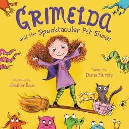 Book Grimelda And The Spooktacular Pet Show by Diana Murray
