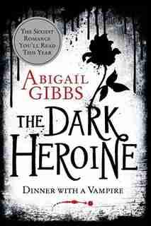 The Dark Heroine: Dinner With A Vampire by Abigail Gibbs
