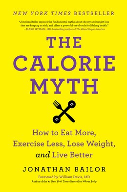 Book The Calorie Myth: How to Eat More, Exercise Less, Lose Weight, and Live Better by Jonathan Bailor