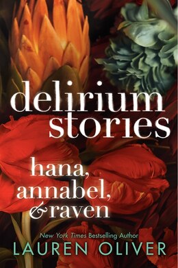 Book Delirium Stories: Hana, Annabel, And Raven: Hana, Annabel, and Raven by Lauren Oliver