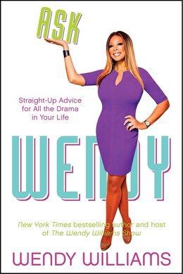 Book Ask Wendy: Straight-Up Advice For All The Drama In Your Life by Wendy Williams