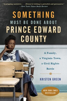 Book Something Must Be Done About Prince Edward County: A Family, a Virginia Town, a Civil Rights Battle by Kristen Green