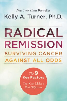 Book Radical Remission: Surviving Cancer Against All Odds by Kelly A., Phd Turner
