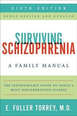 Book Surviving Schizophrenia, 6th Edition: A Family Manual by E. Fuller Torrey