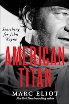 American Titan: Searching For John Wayne