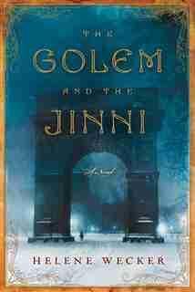 The Golem and the Jinni: A Novel by Helene Wecker