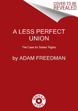 Book A Less Perfect Union: The Case For States' Rights by Adam Freedman