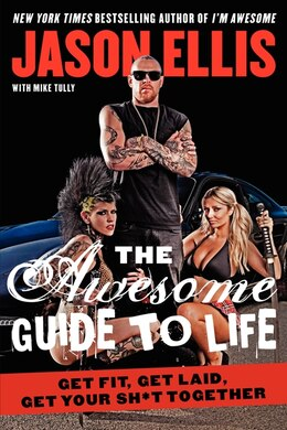 Book The Awesome Guide To Life: Get Fit, Get Laid, Get Your Sh*t Together by Jason Ellis