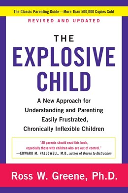 Book The Explosive Child: A New Approach For Understanding and Parenting Easily Frustrated, Chronically… by Ross W., Phd Greene