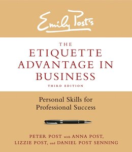 Book The Etiquette Advantage In Business, Third Edition: Personal Skills For Professional Success by Peter Post