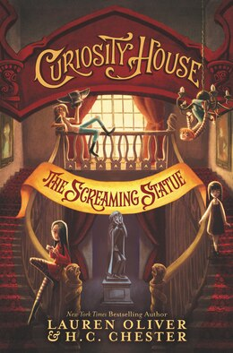 Book Curiosity House: The Screaming Statue by Lauren Oliver