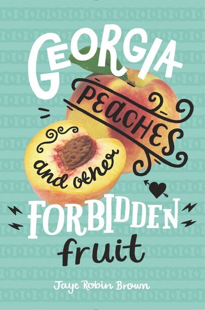 Georgia Peaches and Other Forbidden Fruit by Jaye Robin Brown