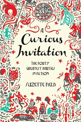Book A Curious Invitation: The Forty Greatest Parties In Fiction by Suzette Field