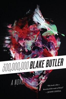 Book Three Hundred Million: A Novel by Blake Butler