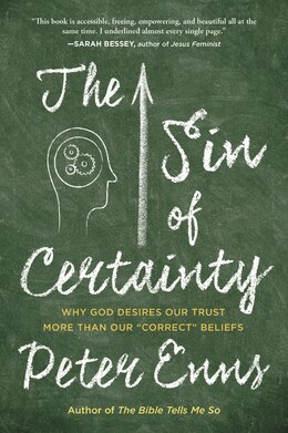 Book The Sin Of Certainty: Why God Desires Our Trust More Than Our Correct Beliefs by Peter Enns