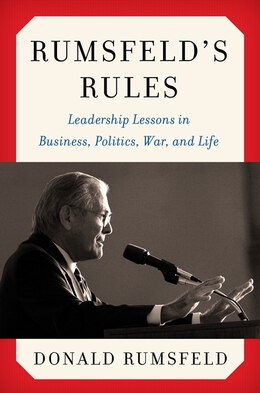Book Rumsfeld's Rules: Leadership Lessons In Business, Politics, War, And Life by Donald Rumsfeld