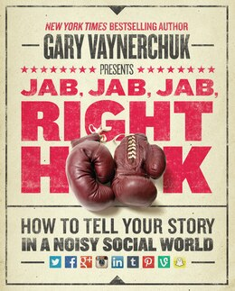 Book Jab, Jab, Jab, Right Hook: How To Tell Your Story In A Noisy Social World by Gary Vaynerchuk
