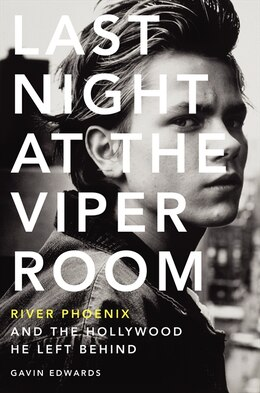 Book Last Night At The Viper Room: River Phoenix and the Hollywood He Left Behind by Gavin Edwards