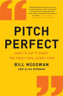 Book Pitch Perfect: How To Say It Right The First Time, Every Time by Bill Mcgowan