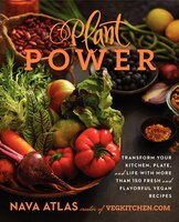 Plant Power: Transform Your Kitchen, Plate, And Life With More Than 150 Fresh And Flavorful Vegan…