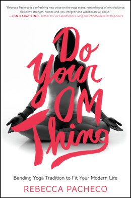Book Do Your Om Thing: Bending Yoga Tradition to Fit Your Modern Life by Rebecca Pacheco
