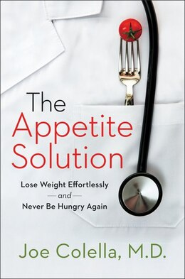 Book The Appetite Solution: Lose Weight Effortlessly And Never Be Hungry Again by Joe, M.d. Colella