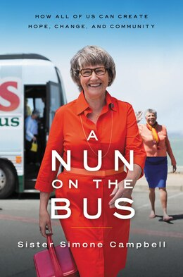 Book A Nun On The Bus: How All Of Us Can Create Hope, Change, And Community by Sister Simone Campbell