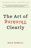 Book The Art Of Thinking Clearly by Rolf Dobelli