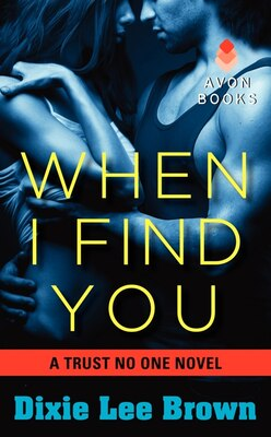 Book When I Find You: A Trust No One Novel by Dixie Lee Brown