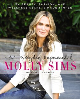 Book The Everyday Supermodel: My Beauty, Fashion, And Wellness Secrets Made Simple by Molly Sims