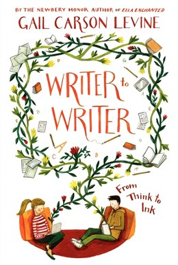 Book Writer To Writer: From Think To Ink by Gail Carson Levine