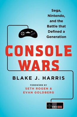 Book Console Wars: Sega, Nintendo, And The Battle That Defined A Generation by Blake J. Harris