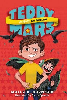 Book Teddy Mars Book #3: Almost An Outlaw by Molly B. Burnham