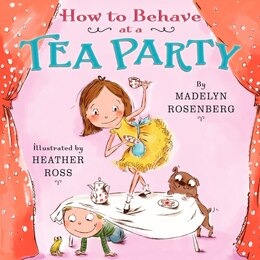 Book How To Behave At A Tea Party by Madelyn Rosenberg