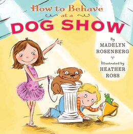 Book How To Behave At A Dog Show by Madelyn Rosenberg