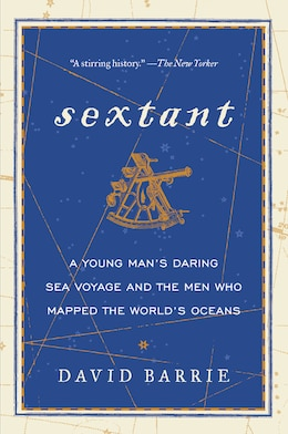 Book Sextant: A Young Man's Daring Sea Voyage And The Men Who Mapped The World's Oceans by David Barrie
