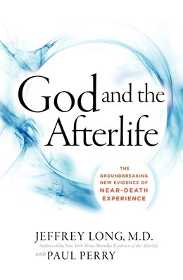 Book God And The Afterlife: The Groundbreaking New Evidence for God and Near-Death Experience by Jeffrey Long