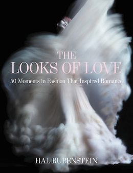 Book The Looks Of Love: 50 Moments in Fashion That Inspired Romance by Hal Rubenstein